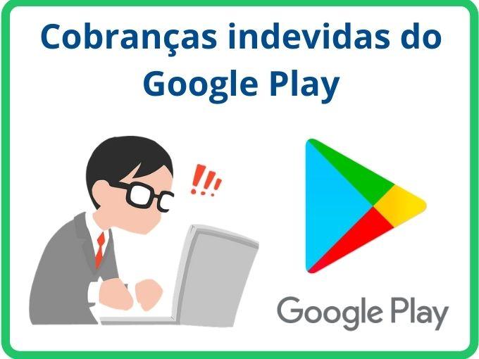 cobranças indevidas do Google Play